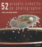 52 projets créatifs : Une année d'idée en photographie - Chris Gatcum