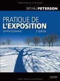 Pratique de l'exposition en photographie 3e éd. - Bryan Peterson