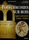 Polychromies sur bois : Appr�ts traditionnels, Couelurs-Finitions - Thierry Herbini�re
