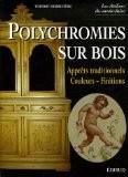 Polychromies sur bois : Apprêts traditionnels, Couelurs-Finitions - Thierry Herbinière
