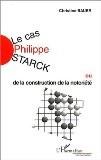 Le Cas Philippe Starck ou De la construction de la notoriété - Christine Bauer