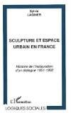 Sculpture et espace urbain en France - Sylvie Lagnier