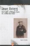 Jean Dolent (1835-1909) : Ecrivain, critique d'art et collectionneur - Pierre Pinchon