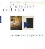 L'atelier infini : 30 000 ans de peinture - Jean-Christophe Bailly
