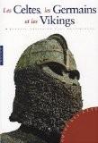 Les Celtes, les Germains et les Vikings - Roberta Gianadda
