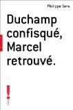 Duchamp confisqué, Marcel retrouvé - Philippe Sers