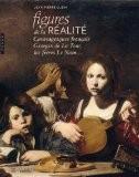 Figures de la réalité. Caravagesques français, Georges de la Tour, les frères Le Nain... - Jean-Pierre Cuzin