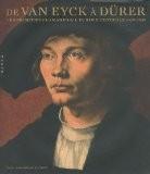 De Van Eyck à Dürer - Les primitifs flamands et l'Europe centrale 1430/1530: Les primitifs flamands et l'Europe centrale (1430-1530) - Fritz Koreny
