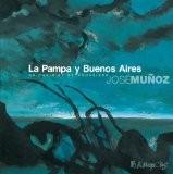 La Pampa y Buenos Aires : De chair et de poussière - José Muñoz