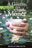 A Giverny chez Claude Monet: suivi de « Claude Monet : années d'épreuves » par François Thiébault-Sisson (1900) - Marc Elder