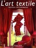 L'art textile : Créations contemporaines - Gisèle Acker