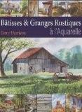 Bâtisses & Granges Rustiques à l'Aquarelle - Terry Harrison