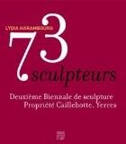 73 sculpteurs : Deuxième biennale de sculpture - Lydia Harambourg