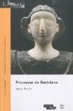Princesse de Bactriane - Agnès Benoit