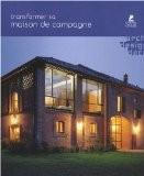 Transformer sa maison de campagne - Loft Publications