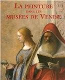 La peinture dans les musées de Venise - Giovanna Nepi Sciré