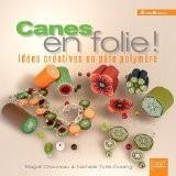 Canes en folie ! Idées créatives en pâte polymère - Chauveau Magali/Turlé-Durang Nathalie