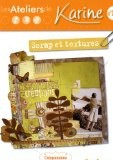 Les Ateliers de Karine : Scrap et Textures - Cazenave-Tapie Karine