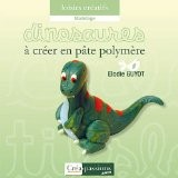 Dinosaures � cr�er en p�te polym�re - Collectif