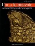 L'or et le pouvoir : Armement scythe et mythes grecs - Michèle Daumas