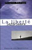 La liberté intérieure : La force de la foi, de l'espérance et de l'amour - Jacques Philippe