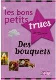 Les bons petits trucs Des bouquets - Catherine Lamontagne