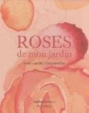 Roses de mon jardin : Mon carnet d'aquarelles - Annie Lagueyrie-Kraps