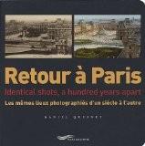 Retour à Paris : Les mêmes lieux photographiés d'un siècle à l'autre, édition bilingue français-anglais - Daniel Quesney