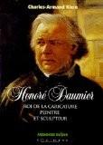 Honoré Daumier : Roi de la caricature peintre et sculpteur - Charles-Armand Klein