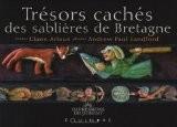 Tr�sors cach�s des sabli�res de Bretagne - Claire Arlaux