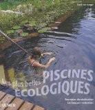 Les plus belles piscines écologiques : Exemples de réalisation, technique, entretien - Frank Von Berger