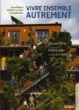 Vivre ensemble autrement : Ecovillages, écoquartiers, habitat groupé - Pascale d'Erm