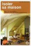 Isoler sa maison : Diagnostic, choix des isolants et mise en oeuvre : murs, toit, sol et fenêtres - Marie-Pierre Dubois Petroff