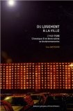 Du logement à la ville (1945-2000) Chronique d'un demi-siècle de bouleversements - Yves RAFFESTIN