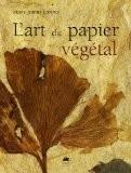 L'art du papier végétal - Marie-Jeanne Lorenté