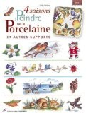 4 saisons à peindre sur la porcelaine et autre supports - Lydie Guillem