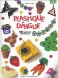 Plastique dingue : 60 modèles originaux - Cendrine Armani