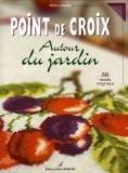 Points de croix : Autour du jardin, 80 motifs originaux - Martine Rigeade