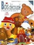 Bois découpé et décoré au fil des saisons : 140 modèles originaux - Elisabeth Fournier-Chagnoux