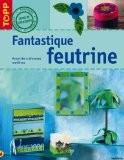 Fantastique feutrine - Françoise Blandeau