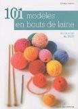 101 modèles en bout de laine : Au crochet, au tricot... - Cendrine Armani