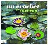 Un crochet par Giverny : 45 modèles au crochet inspirés du jardin de Claude Monet - Cendrine Armani