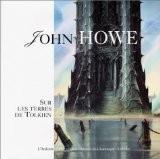 John Howe : Sur les terres de Tolkien - Stéphanie Benson