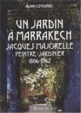 Un jardin à Marrakech Jacques Majorelle Peintre-Jardinier 1886-1962 - Alain Leygonie
