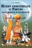 Huiles essentielles et parfums qui guérissent et qui relaxent - Sylvie Verbois