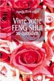 Vivre votre Feng Shui au quotidien - Agnès Dumanget