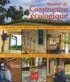 Manuel de construction écologique : Torchis, bottes de paille, bois cordé, ossature bois légère, enduits de terre, toit végétalisé - Clarke Snell