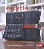 Recycl� : Cr�er des objets � partir de chambres � air, de papiers de bonbon, de vieux tissus ... - Uta Donath
