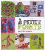 A petits points : Couture, broderie, tricot, crochet ... avec les enfants - Eva Hauck