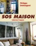 SOS Maison : Libérons l'espace - Philippe Demougeot